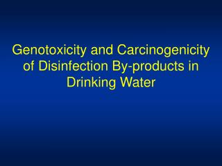 Genotoxicity and Carcinogenicity of Disinfection By-products in Drinking Water