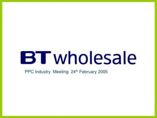 PPC Industry Meeting 24 th February 2005
