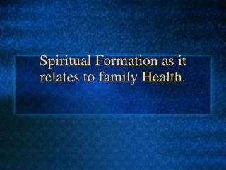 Spiritual Formation as it relates to family Health.