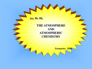 Ass. Wr. Wb. THE ATMOSPHERE  AND  ATMOSPHERIC CHEMISTRY Soemarno  2006