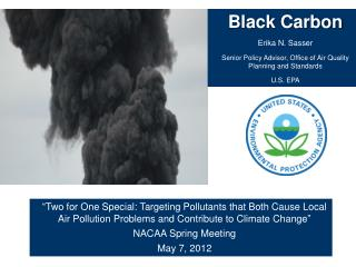 Black Carbon Erika N. Sasser Senior Policy Advisor, Office of Air Quality Planning and Standards