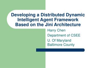 Developing a Distributed Dynamic Intelligent Agent Framework Based on the Jini Architecture