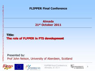 FLIPPER Final Conference Almada 21 st  October 2011