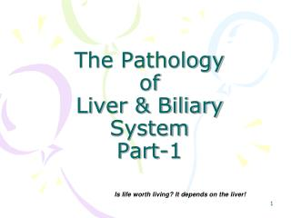 The Pathology  of Liver & Biliary System Part-1