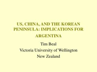 US, CHINA, AND THE KOREAN PENINSULA: IMPLICATIONS FOR ARGENTINA