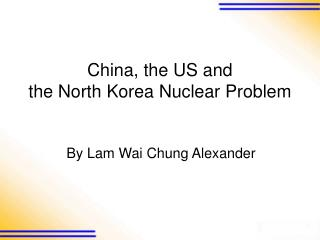 China, the US and  the North Korea Nuclear Problem