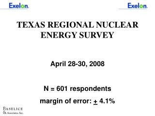 TEXAS REGIONAL NUCLEAR ENERGY SURVEY April 28-30, 2008 N = 601 respondents margin of error:  +  4.1\%