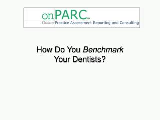 How Do You  Benchmark Your Dentists?
