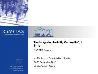 The Integrated Mobility Centre (IMC) in Brno CIVITAS Forum Iva Machalová, Brno City Municipality