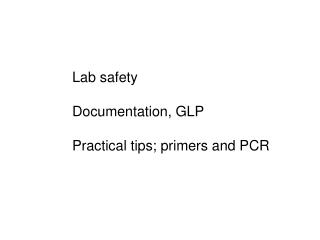 Lab safety Documentation, GLP Practical tips; primers and PCR
