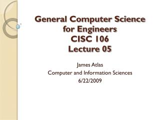 General Computer Science  for Engineers CISC 106 Lecture 05