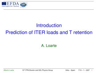 Introduction Prediction of ITER loads and T retention A. Loarte