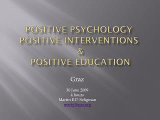Positive Psychology Positive interventions  &  Positive Education
