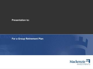 Presentation  to: For a Group Retirement  Plan