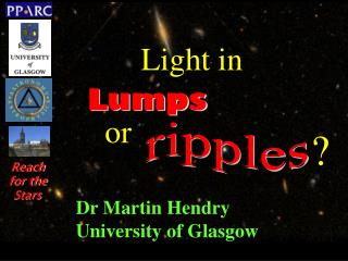 Dr Martin Hendry University of Glasgow