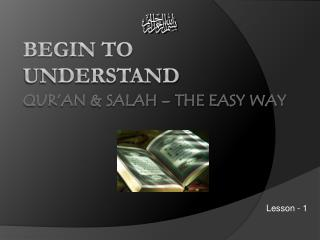 Begin to Understand Qur'an &  Salah  – The Easy Way