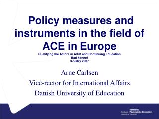 Arne Carlsen Vice-rector for International Affairs Danish University of Education