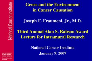 Genes and the Environment in Cancer Causation Joseph F. Fraumeni, Jr., M.D.