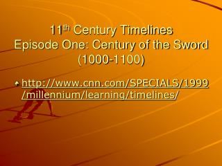11 th  Century Timelines Episode One: Century of the Sword (1000-1100)