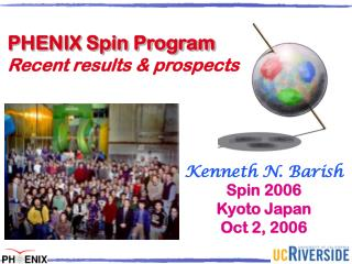 Kenneth N. Barish Spin 2006  Kyoto Japan Oct 2, 2006
