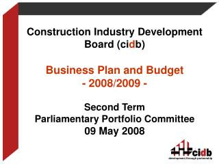 Construction Industry Development Board (ci d b) Business Plan and Budget - 2008/2009 -