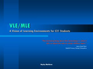 VLE/MLE A Vision of Learning Environments for C21 Students