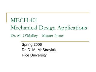 MECH 401  Mechanical Design Applications Dr. M. O'Malley – Master Notes