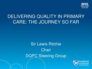 DELIVERING QUALITY IN PRIMARY CARE: THE JOURNEY SO FAR