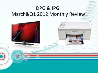 DPG & IPG March&Q1 2012 Monthly Review