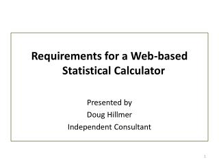 Requirements for a Web-based Statistical Calculator Presented by  Doug  Hillmer