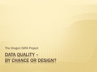 Data Quality –  By Chance or Design?