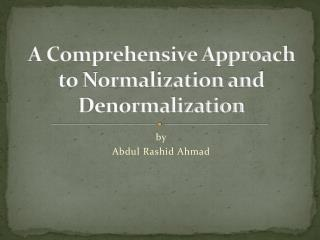 A Comprehensive Approach to Normalization and Denormalization