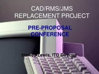 CAD/RMS/JMS REPLACEMENT PROJECT
