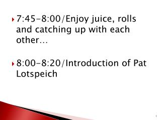 7:45-8:00/Enjoy juice, rolls and catching up with each other…