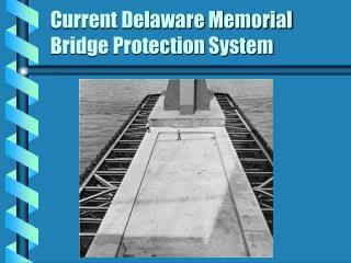Current Delaware Memorial Bridge Protection System