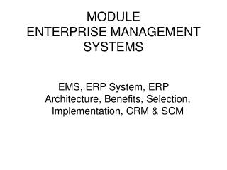 EMS, ERP System, ERP Architecture, Benefits, Selection, Implementation, CRM & SCM