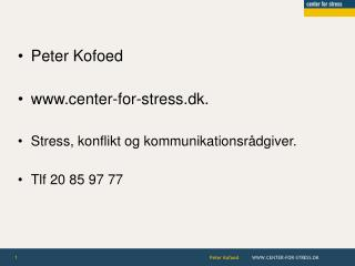 Peter Kofoed center-for-stress.dk. Stress, konflikt og kommunikationsrådgiver. Tlf 20 85 97 77