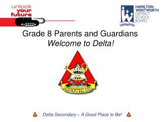 Grade 8 Parents and Guardians Welcome to Delta!