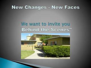 """New Changes - New Faces We want to invite you """" Behind the Scenes"""" at...."""