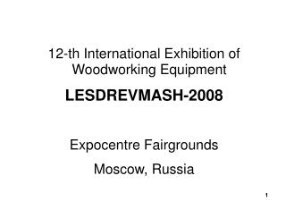 12-th International Exhibition of Woodworking Equipment LESDREVMASH-2008 Expocentre Fairgrounds
