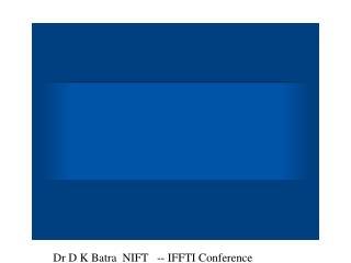 Dr D K Batra NIFT -- IFFTI Conference