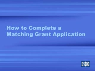 How to Complete a  Matching Grant Application