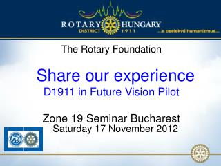 The Rotary Foundation Share our experience D1911 in Future Vision Pilot