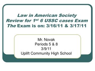Law in American Society Review for 1 st  6 USSC cases Exam The  Exam is on: 3/16/11 & 3/17/11