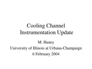 Cooling Channel  Instrumentation Update