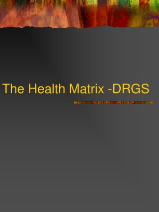 The Health Matrix -DRGS