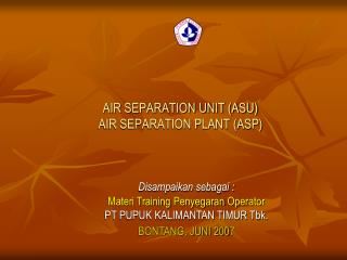 AIR SEPARATION UNIT (ASU)   AIR SEPARATION PLANT (ASP)