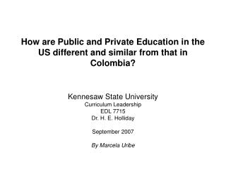 How are Public and Private Education in the US different and similar from that in Colombia?