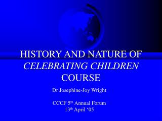 HISTORY AND NATURE OF  CELEBRATING CHILDREN  COURSE