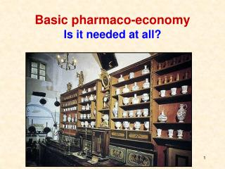 Basic pharmaco-economy Is it needed at all?